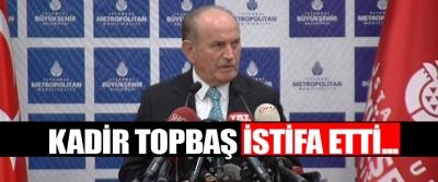 Kadir Topbaş istifa etti...