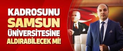 Kadrosunu Samsun Üniversitesine Aldırabilecek mi!
