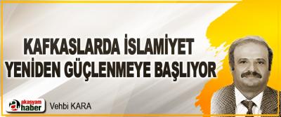Kafkaslarda İslamiyet Yeniden Güçlenmeye Başlıyor