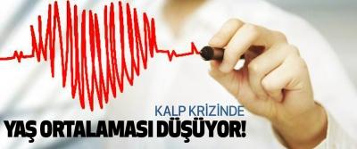 Kalp krizinde yaş ortalaması düşüyor!