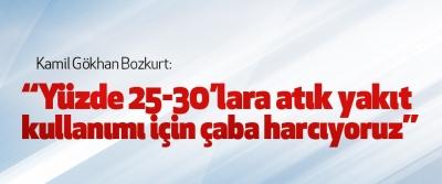 """Kamil Gökhan Bozkurt: """"Yüzde 25-30'lara atık yakıt kullanımı için çaba harcıyoruz"""""""