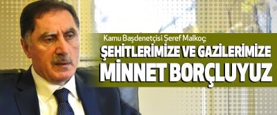 Kamu Başdenetçisi Şeref Malkoç;  Şehitlerimize Ve Gazilerimize Minnet Borçluyuz