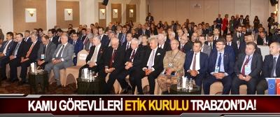 Kamu görevlileri etik kurulu Trabzon'da!