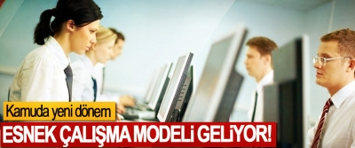 Kamuda yeni dönem: Esnek Çalışma Modeli Geliyor!