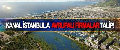 Kanal İstanbul'a Avrupalı Firmalar Talip!