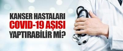 Kanser Hastaları Covıd-19 Aşısı Yaptırabilir mi?