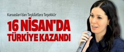 Karaaslan: 16 Nisan'da Türkiye Kazandı
