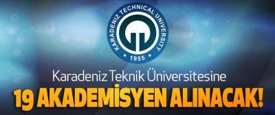 Karadeniz Teknik Üniversitesi'ne 19 akademisyen alınacak!