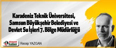 Karadeniz Teknik Üniversitesi, Samsun Büyükşehir Belediyesi ve Devlet Su İşleri 7. Bölge Müdürlüğü