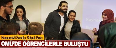 Karadenizli Sanatçı Selçuk Balcı, OMÜ'de Öğrencilerle Buluştu