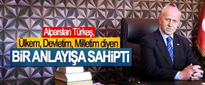 Karapıçak; Alparslan Türkeş, Ülkem, Devletim, Milletim diyen Bir Anlayışa Sahipti