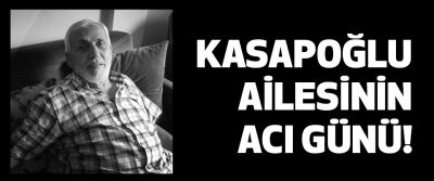 Kasapoğlu ailesinin acı günü!