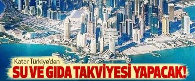 Katar Türkiye'den Su Ve Gıda Takviyesi Yapacak!