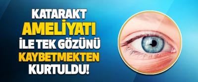 Katarakt Ameliyatı İle Tek Gözünü Kaybetmekten Kurtuldu!