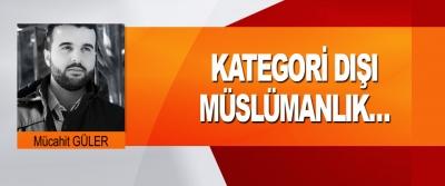 Kategori Dışı Müslümanlık…