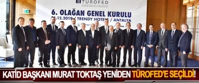 KATİD başkanı murat toktaş yeniden TÜROFED'e seçildi!