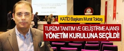 KATİD Başkanı Murat Toktaş Turizm Tanıtım Ve Geliştirme Ajansı Yönetim Kuruluna seçildi!