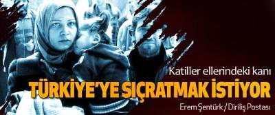 Katiller Ellerindeki Kanı Türkiye'ye Sıçratmak İstiyor