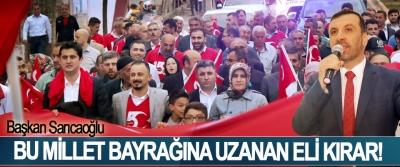 Kavak Belediye Başkanı İbrahim Sarıcaoğlu: Bu millet bayrağına uzanan eli kırar!