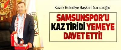 Kavak Belediye Başkanı Sarıcaoğlu Samsunspor'u kaz tiridi yemeye davet etti!