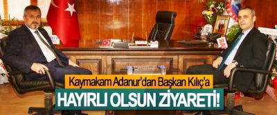 Kaymakam Adanur'dan Başkan Kılıç'a Hayırlı Olsun Ziyareti!