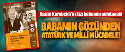 Kazım Karabekir'in kızı babasını anlatacak!