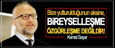 Kemal Sayar: bize yutturulduğunun aksine, Bireyselleşme özgürleşme değildir!