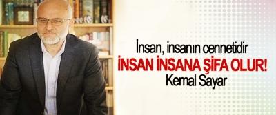 Kemal Sayar: İnsan, insanın cennetidir, İnsan insana şifa olur!