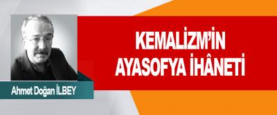 Kemalizm'in Ayasofya İhâneti