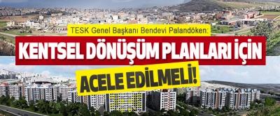 Kentsel Dönüşüm Planları İçin Acele Edilmeli!