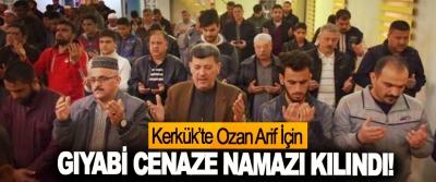 Kerkük'te Ozan Arif İçin Gıyabi Cenaze Namazı Kılındı!