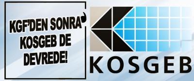 KGF'den Sonra KOSGEB de Devrede!