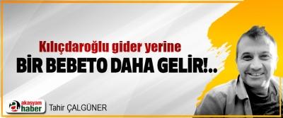 Kılıçdaroğlu gider yerine Bir Bebeto Daha Gelir!..