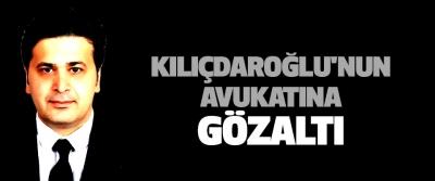 Kılıçdaroğlu'nun Avukatına Gözaltı