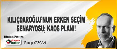 Kılıçdaroğlu'nun Erken Seçim Senaryosu; Kaos Planı!