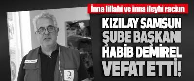 Kızılay Samsun Şube Başkanı Habib Demirel Vefat Etti!