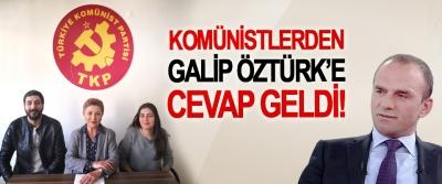 Komünistlerden Galip Öztürk'e cevap geldi!