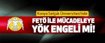 Konya Selçuk Üniversitesi'nde FETÖ ile mücadeleye YÖK engeli mi!