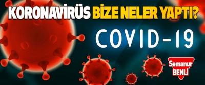 Koronavirüs Bize Neler Yaptı?