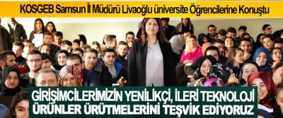 KOSGEB Samsun İl Müdürü Livaoğlu üniversite Öğrencilerine Konuştu