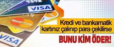 Kredi ve bankamatik kartınız çalınıp para çekilirse Bunu Kim Öder!