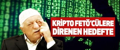 Kripto FETÖ'cülere Direnen Hedefte