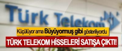 Küçülüyor ama Büyüyormuş gibi gösteriliyordu, Türk Telekom hisseleri satışa çıktı!