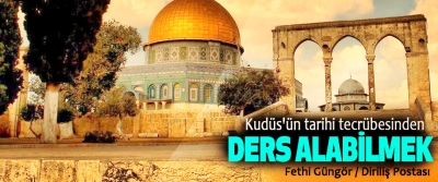 Kudüs'ün Tarihi Tecrübesinden Ders Alabilmek