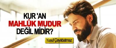 Kur 'an mahlûk mudur, değil midir?