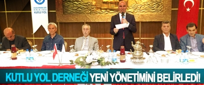 Kutlu yol Derneği yeni yönetimini belirledi!