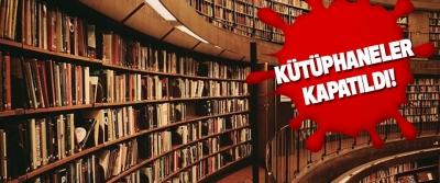 kütüphaneler de kapatıldı!