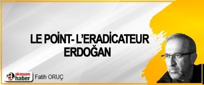 Le Point-L'eradicateur-Erdoğan