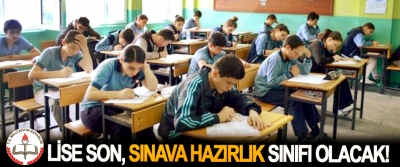 Lise son, sınava hazırlık sınıfı olacak!