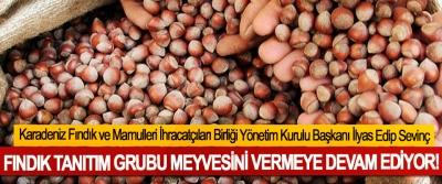lyas Edip Sevinç: Fındık tanıtım grubu meyvesini vermeye devam ediyor!